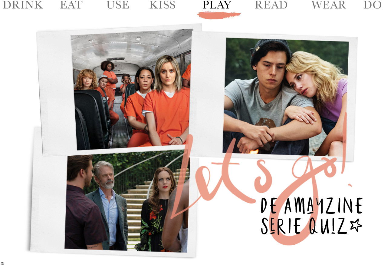 today we play the amayzine serie quiz, orange is the new black, riverdale, dynasty